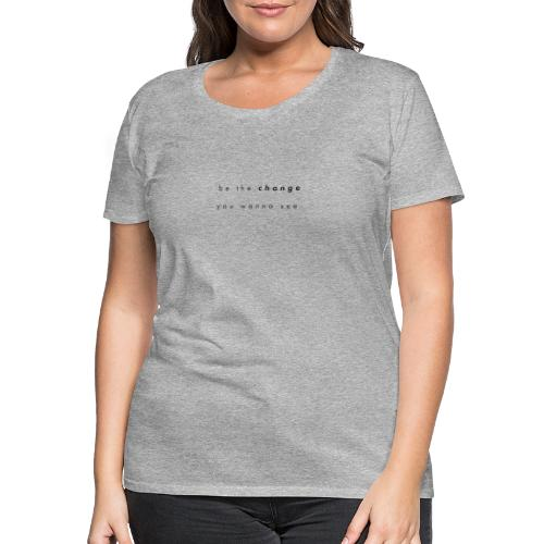Be the change - Premium-T-shirt dam