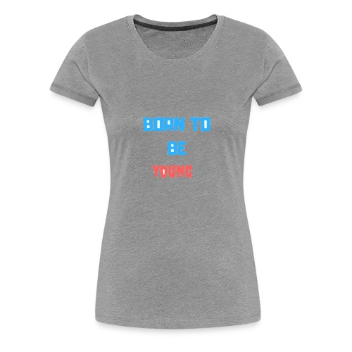 born to be young - Camiseta premium mujer