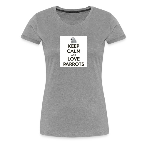 keep calm and love parrots 52 1 - Vrouwen Premium T-shirt