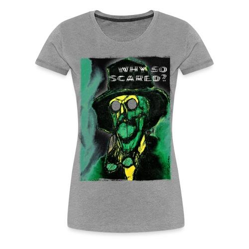 Why so scared? - Women's Premium T-Shirt