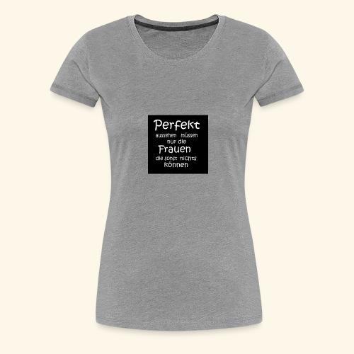 Perfekt - Frauen Premium T-Shirt