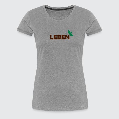 leben - Frauen Premium T-Shirt