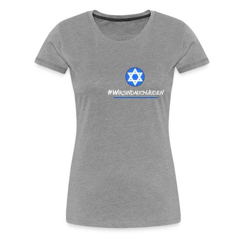 Wir sind auch Juden - Frauen Premium T-Shirt