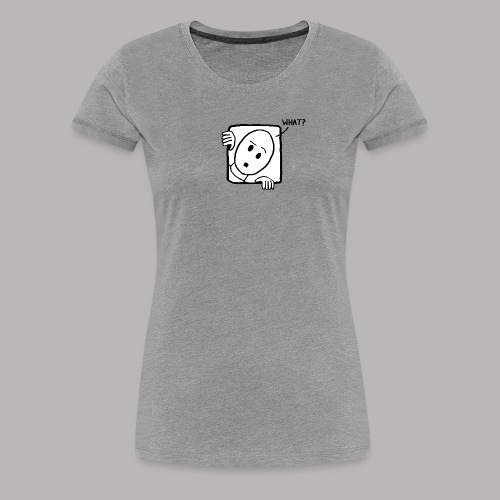 What? - Women's Premium T-Shirt
