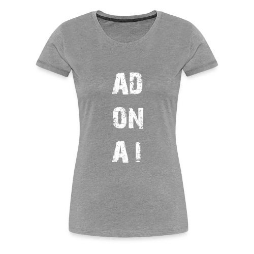 AD ON AI - Frauen Premium T-Shirt