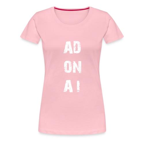 AD ON AI - Frauen Premium T-Shirt