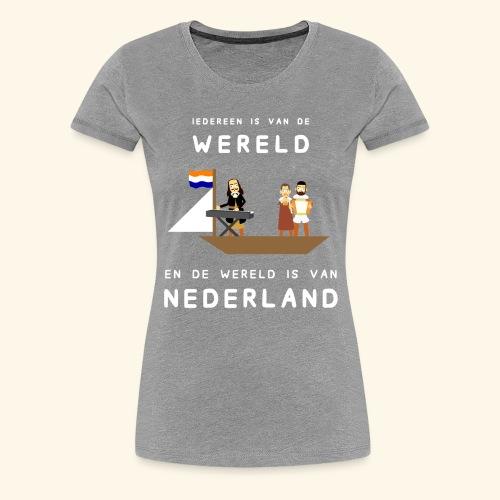Iedereen is van de wereld... - Vrouwen Premium T-shirt