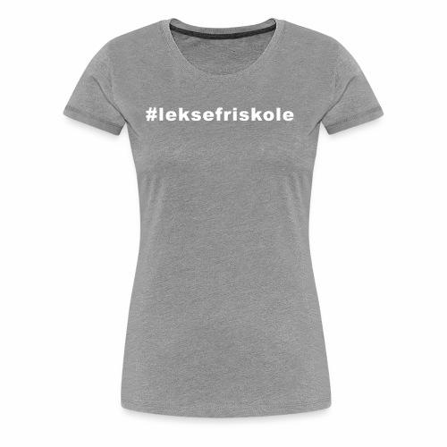 #leksefriskole - Premium T-skjorte for kvinner