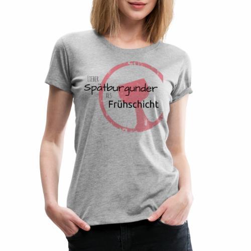 Spätburgunder statt Frühschicht - Frauen Premium T-Shirt