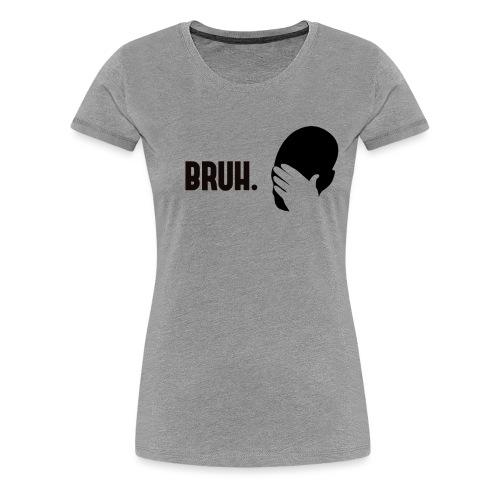 BRUH. - T-shirt Premium Femme