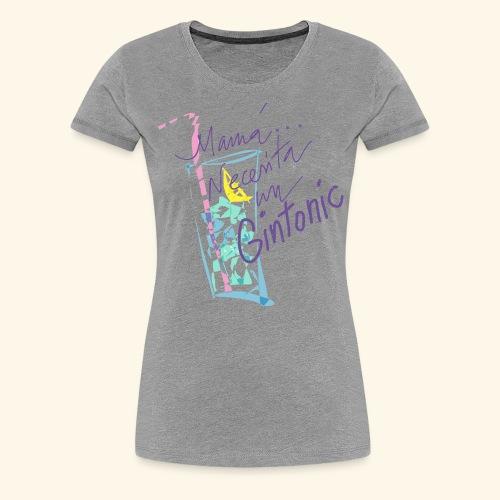 Mamá necesita Gin Tonis - Camiseta premium mujer