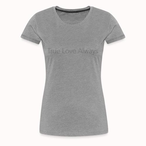 True Love Always - T-shirt Premium Femme