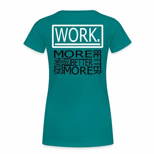 BETTER HARDER MORE - Vrouwen Premium T-shirt