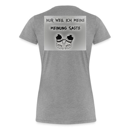 NUR WEIL ICH MEINE MEINUNG SAGTE - Frauen Premium T-Shirt