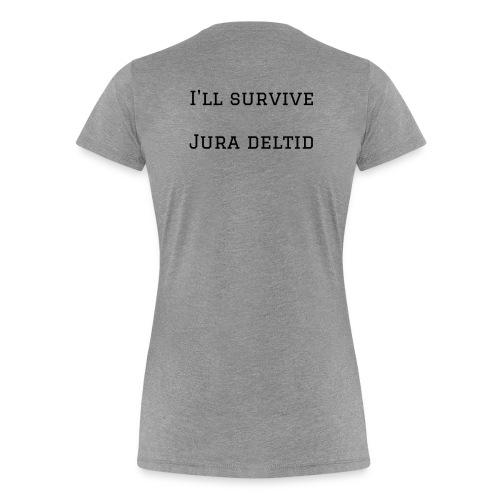 I'll survive jura deltid - Dame premium T-shirt
