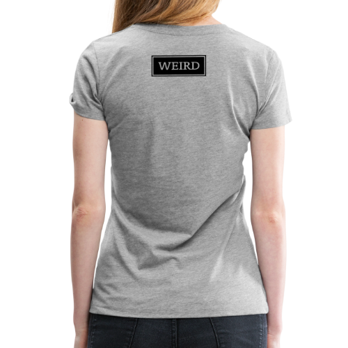 weird - Frauen Premium T-Shirt