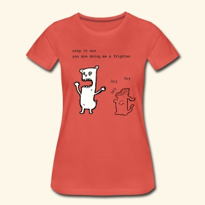 Stop it son, you are doing me a frighten - Women's Premium T-Shirt