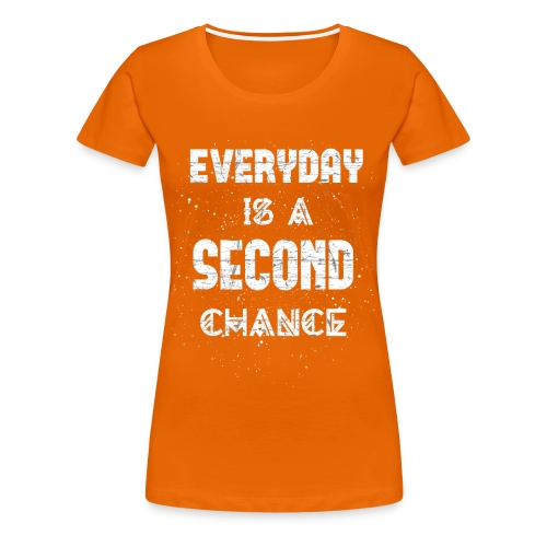 Everyday Is A Second Chance - Frauen Premium T-Shirt