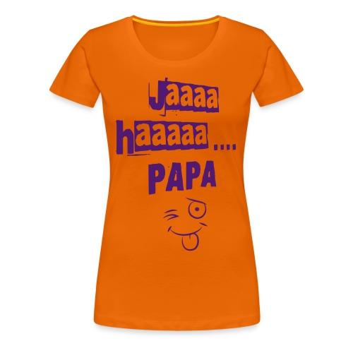 JaaaHaaa Papa - Frauen Premium T-Shirt