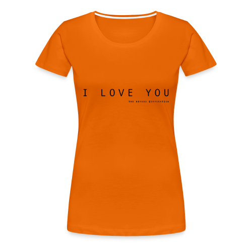 I Love You by The Nerved Corporation - Women's Premium T-Shirt
