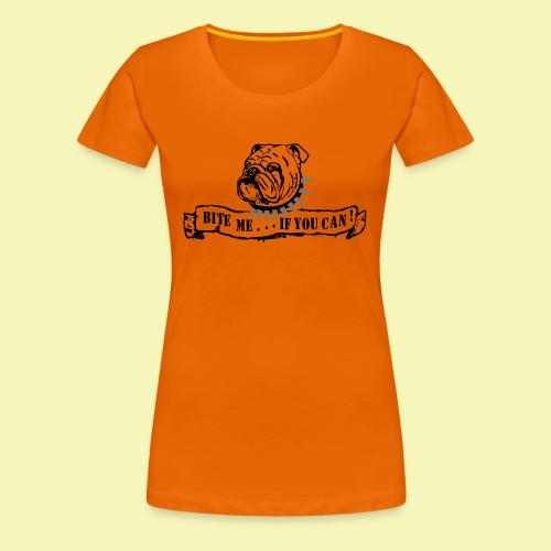 Bulldog - bite me if u can! - Frauen Premium T-Shirt