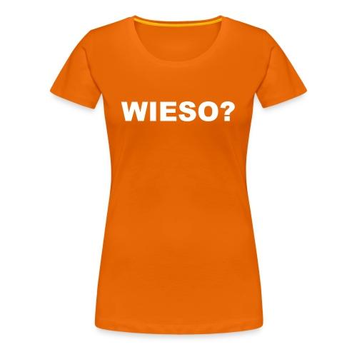 WIESO? - Frauen Premium T-Shirt
