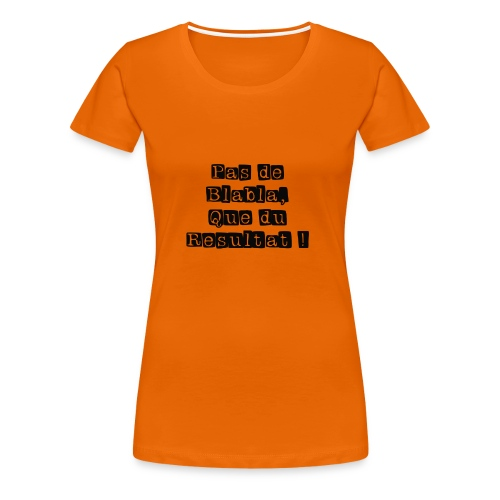 Pas de Blabla que du Resultat - T-shirt Premium Femme