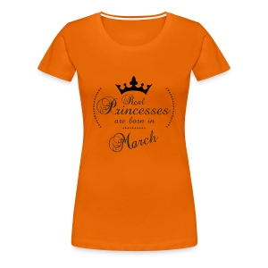 Real Princesses are born in March - Frauen Premium T-Shirt