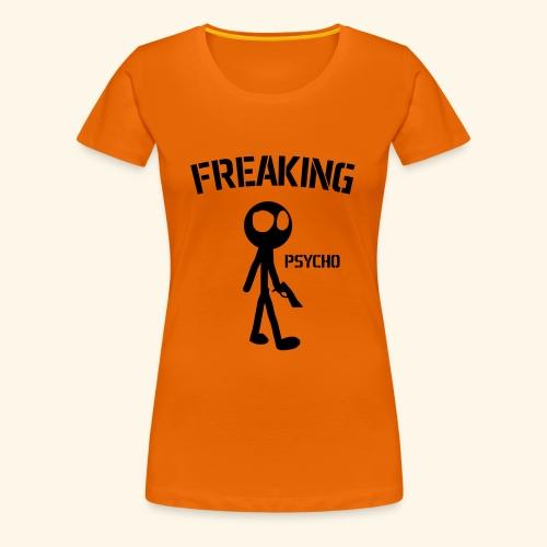 Freaking Psycho1 - Frauen Premium T-Shirt
