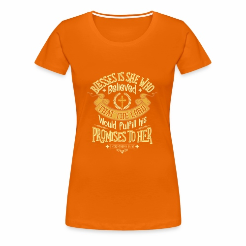 BLESSES IS SHE WHO BELIEVED DESIGNS - Women's Premium T-Shirt