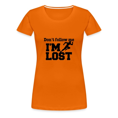 Don't follow me I'M LOST - - Frauen Premium T-Shirt
