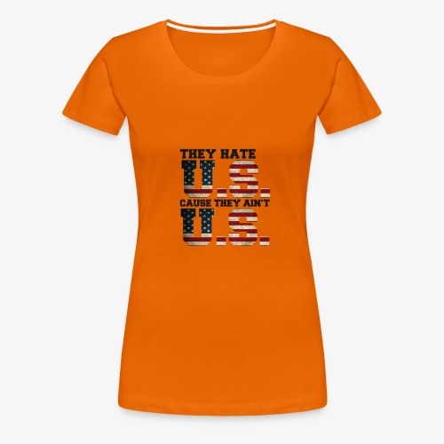 They Hate U.S. Cause They Ain't U.S. - Vrouwen Premium T-shirt