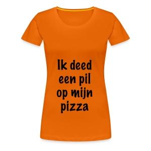 """""""Ik deed een pil op mijn pizza"""" - Vrouwen Premium T-shirt"""