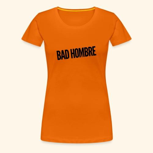 Bad Hombre Donald Trump - Clinton - Nasty Woman - Frauen Premium T-Shirt