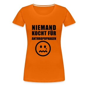 Niemand Kocht fuer Anthropophagen - Frauen Premium T-Shirt