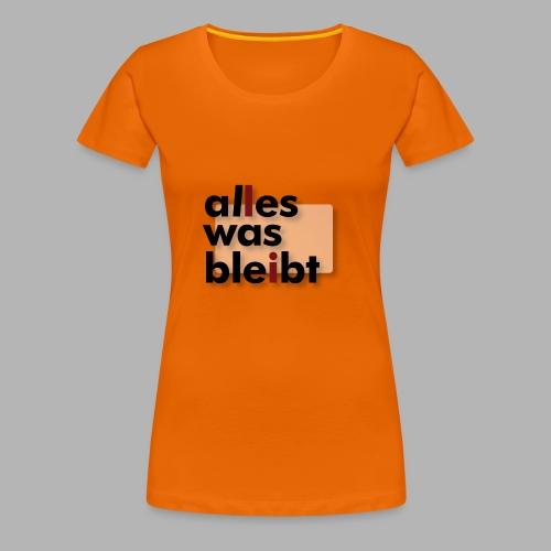 ALLES WAS BLEIBT - Prog-Rock mit deutschen Texten - Frauen Premium T-Shirt