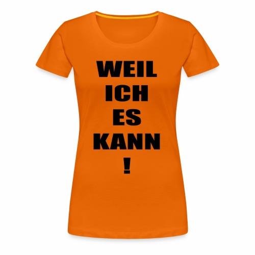 WEIL ICH ES KANN! - Frauen Premium T-Shirt