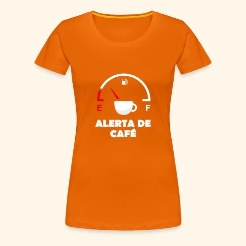 alerta de cafe - Camiseta premium mujer