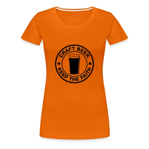 Craft beer, keep the faith! - Frauen Premium T-Shirt