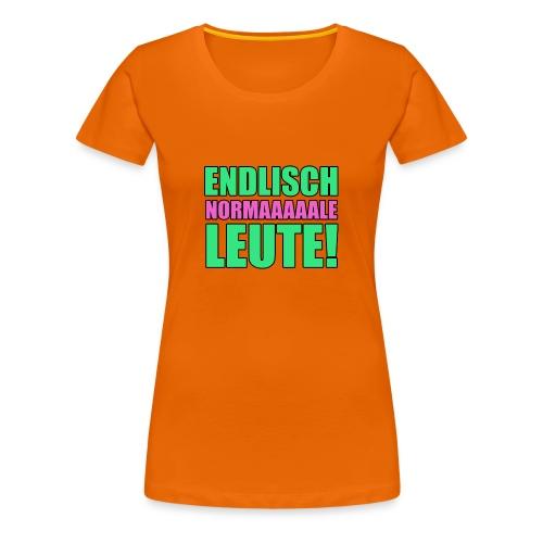 Endlisch normale Leute - Frauen Premium T-Shirt