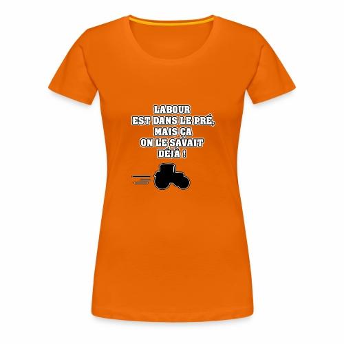 LABOUR EST DANS LE PRÉ, MAIS ÇA ON LE SAVAIT DÉJÀ - T-shirt Premium Femme