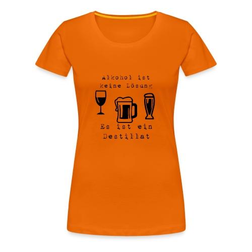 Alkohol ist keine Lösung - Frauen Premium T-Shirt