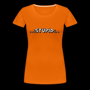 Stupid - Frauen Premium T-Shirt