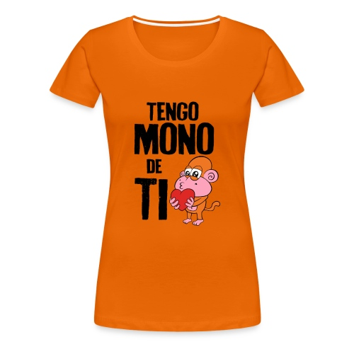 Tengo MONO de TI - Camiseta premium mujer