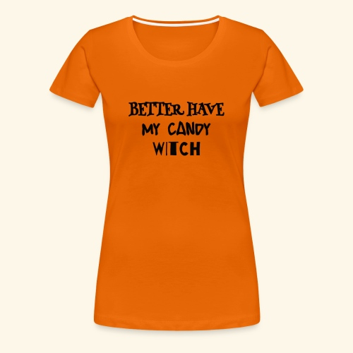 Better Have My Candy Witch - Halloween Shirts - Women's Premium T-Shirt