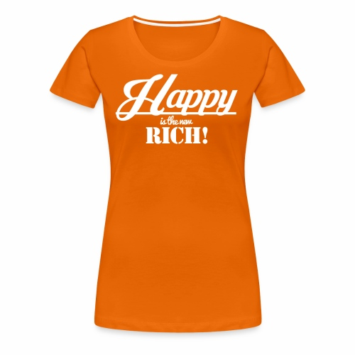 Happy is the new rich - Frauen Premium T-Shirt