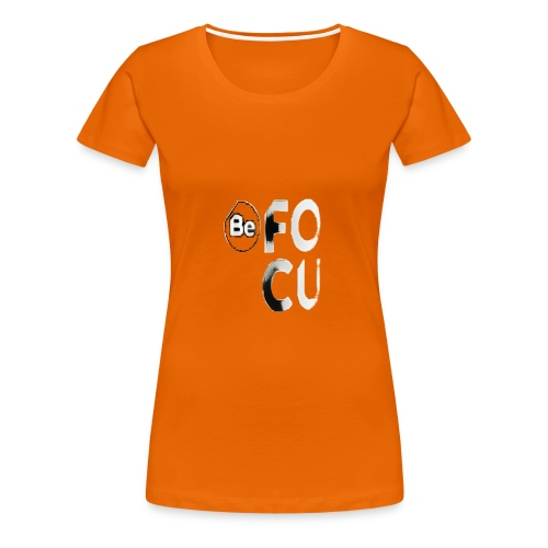 Be Focu - Frauen Premium T-Shirt