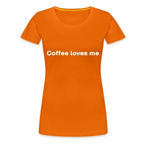 Kaffee. Coffee loves me - Frauen Premium T-Shirt