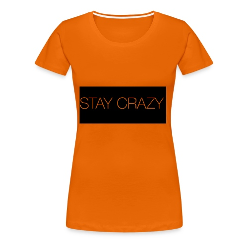 STAY CRAZY - Premium-T-shirt dam