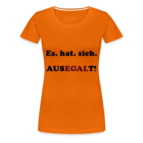 Es hat sich Ausegalt! - Frauen Premium T-Shirt